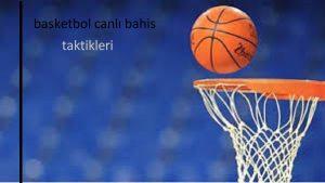Basketbol canlı bahis taktikleri nelerdir? Bu taktiklerle nasıl para kazanılır
