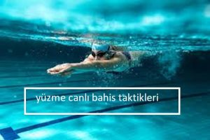 Canlı bahis taktikleri olarak yüzme oyunlarında ne gibi taktikler vardır?