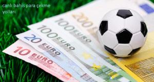 Canlı bahis para çekme işlemleri kolay mı ? Sitelerden nasıl para çekilir?